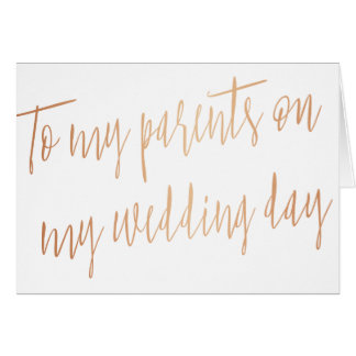"""Rose Gold """"To my parents on my wedding day"""" Greeting Card"""