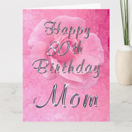 Rose On Rose Happy 80th Birthday Card For Mum Zazzle