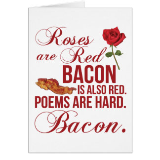 Roses Are Red, Bacon. Card