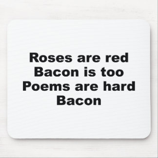 Roses Are Red. Bacon Is Too. Poems Are Hard. Bacon Mouse Pad