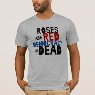 Roses Are Red, Democracy Is Dead T-Shirt
