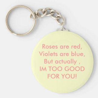 Roses are red,Violets are blue,But actually ,IM... Basic Round Button Key Ring