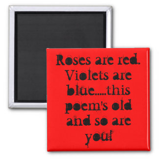 Roses are red. Violets are blue Square Magnet