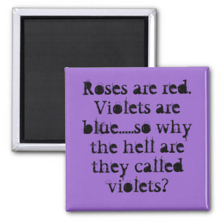 Roses are red. Violets are blue Magnet