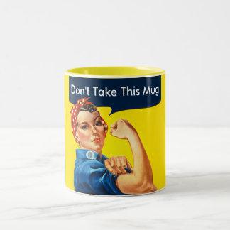 Rosie Don't take this mug or ....