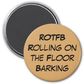 ROTFB Rolling On The Floor Barking  Magnet