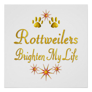 Rottweilers Brighten My Life Poster