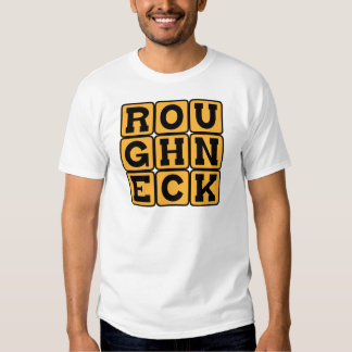 Roughneck, Oil Rig Worker Tshirt