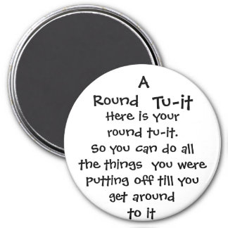 Round, Tu-it, Here is your round tu-it.So you c... Magnet