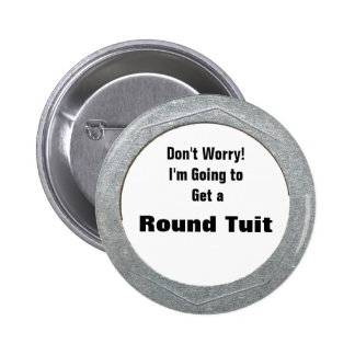 Round Tuit Pinback Buttons