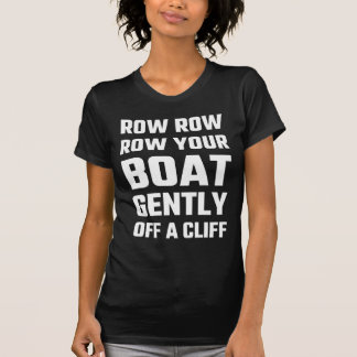 Row, Row, Row Your Boat Gently Off a Cliff Tshirt