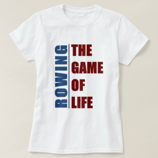 Rowing the game of life T-Shirt