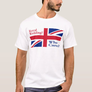Royal Wedding?  Who cares? T-Shirt