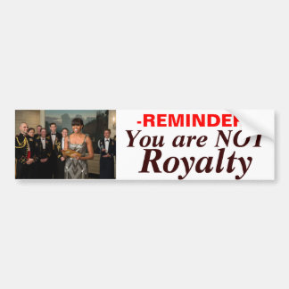 Royalty you are NOT Bumper Sticker