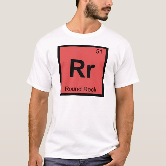Rr - Round Rock Texas Chemistry Periodic Table T-Shirt