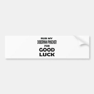 Rub my Doberman pinscher for good luck Bumper Sticker