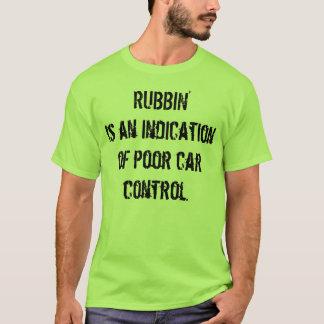 Rubbin' Ain't Racin' T-Shirt