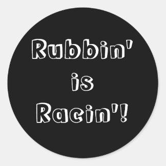 Rubbin' is Racin'! Round Sticker