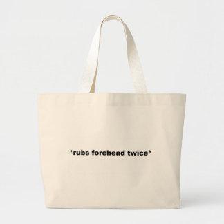 *rubs forehead twice* bags