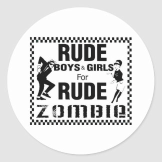 Rude boys and girls for rude zombie classic round sticker