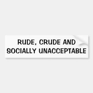 Rude, Crude and Socially Unacceptable Bumper Sticker