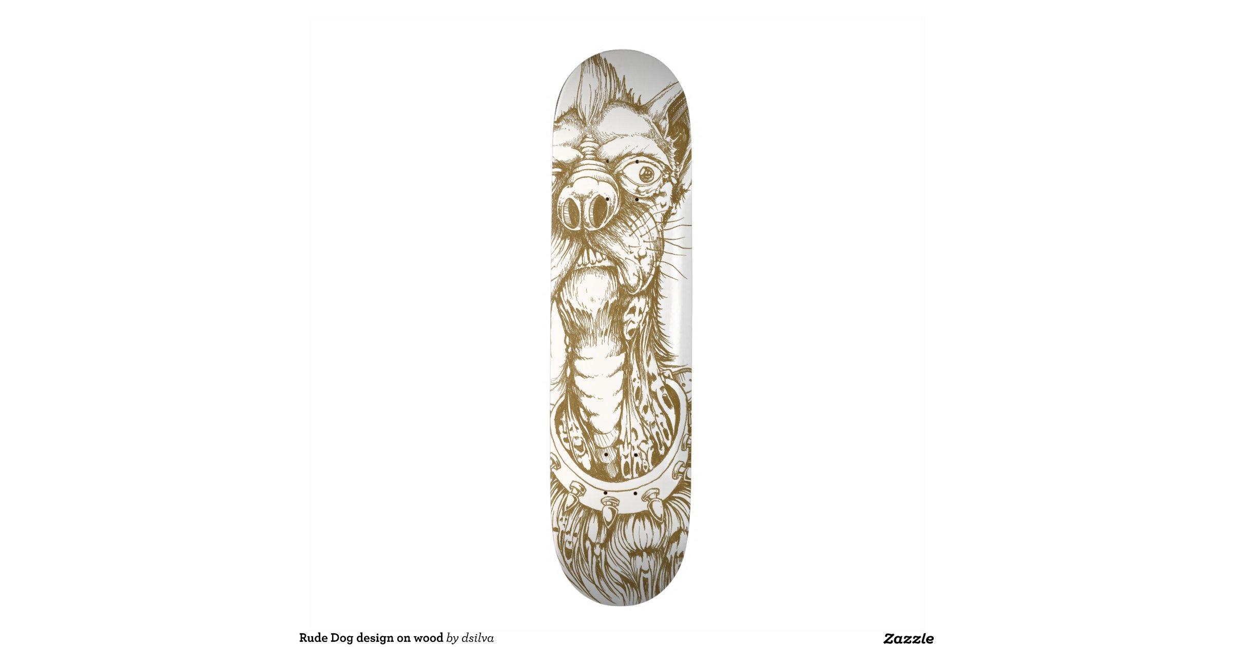 Rude Dog Design On Wood Skate Decks Zazzle
