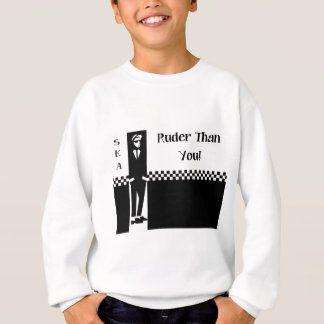 RUDER THAN YOU. SWEATSHIRT