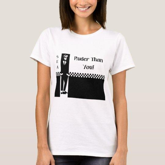 RUDER THAN YOU. T-Shirt