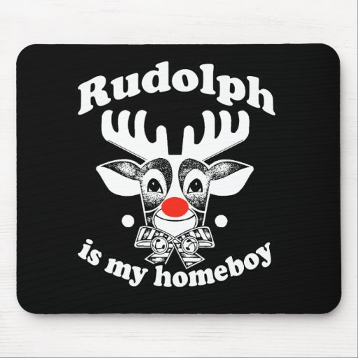 Rudolph is my Homeboy Mouse Pad