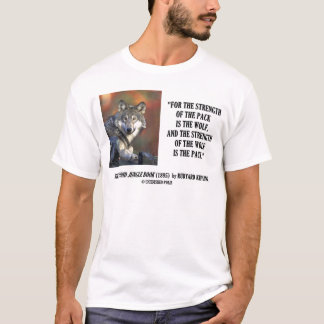 Rudyard Kipling Strength Of the Pack Wolf Quote T-Shirt