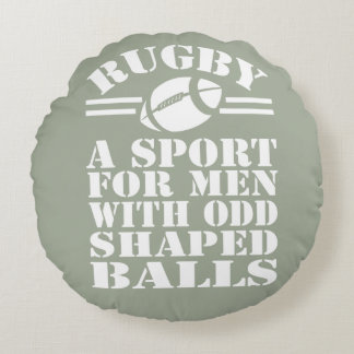 Rugby a sport for men with odd shaped balls round cushion