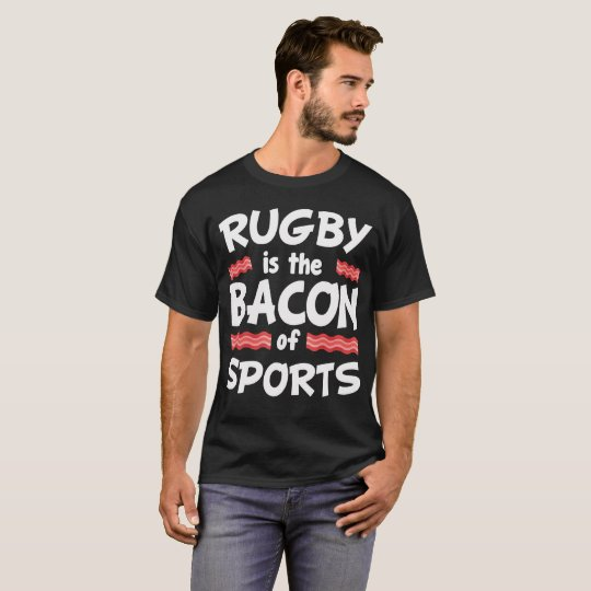 Rugby is the Bacon of Sports Funny T-Shirt
