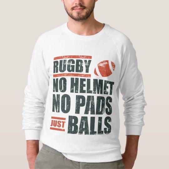 Rugby No Helmet No Pads Just Balls Sweatshirt