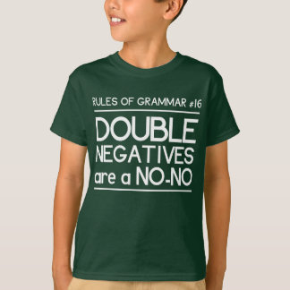 Rules of Grammar. Double Negatives are a No-No T-Shirt