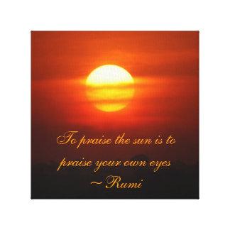 Rumi Praise the sun Stretched Canvas Print