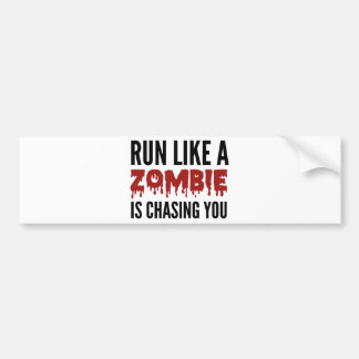 Run Like A Zombie Is Chasing You Bumper Sticker