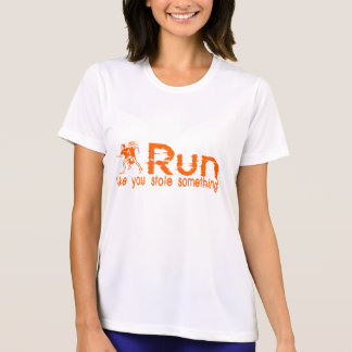 run...like you stole something! tee shirt
