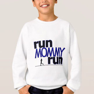 Run Mommy Run Sweatshirt