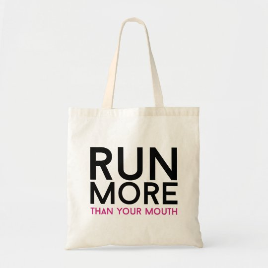 Run more than your mouth tote bag