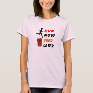 Run Now, Beer Later - Funny Running T Shirt