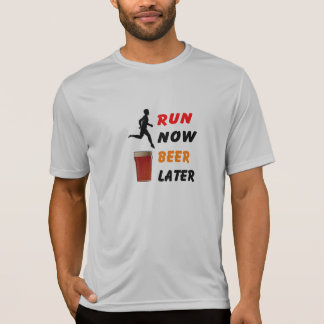 Run Now, Beer Later - Sweat-Wicking Running Tee