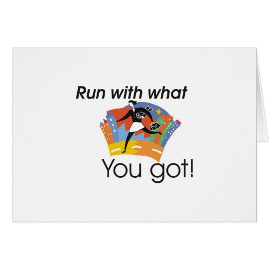 Run with what you got card
