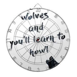 Run with wolves and you'll learn to  howl dartboard