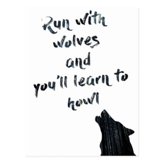 Run with wolves and you'll learn to  howl postcard