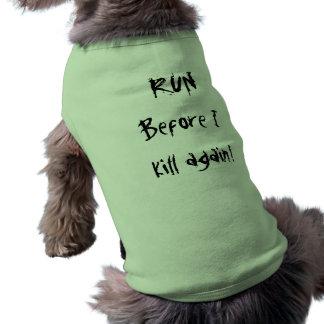 RUNBefore I kill again! Sleeveless Dog Shirt