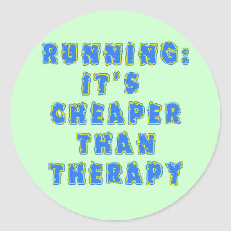 RUNNING:  CHEAPER THAN THERAPY Tshirts Round Sticker