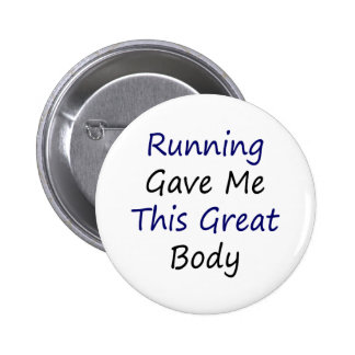 Running Gave Me This Great Body Pin