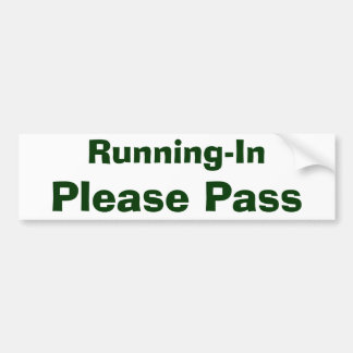 Running-In, Please Pass Bumper Sticker