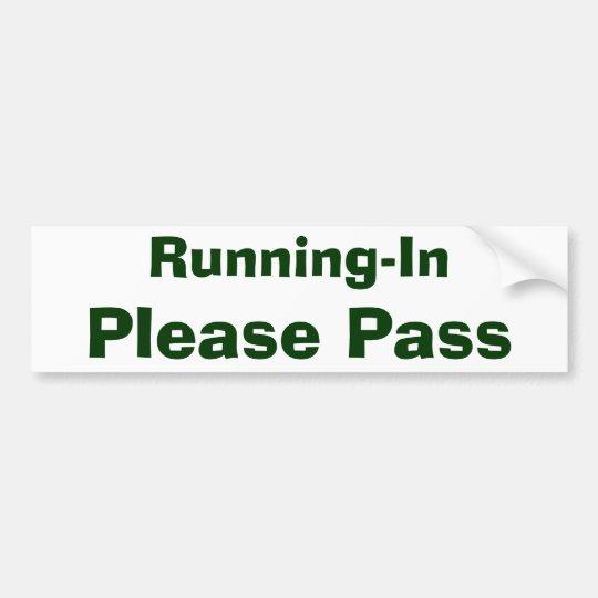 Running-In, Please Pass Bumper Sticker