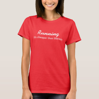 Running - It's cheaper than therapy T-Shirt